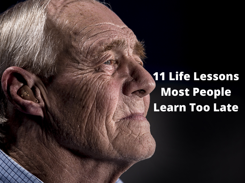 11 Life Lessons Most People Learn Too Late