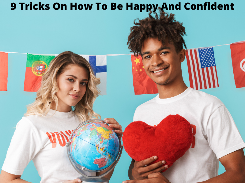 9 Tricks On How To Be Happy And Confident