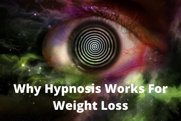 Why Hypnosis Works For Weight Loss